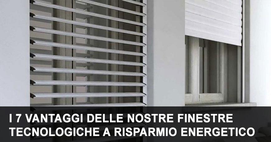 I 7 vantaggi delle nostre finestre (e tapparelle) tecnologiche a risparmio energetico